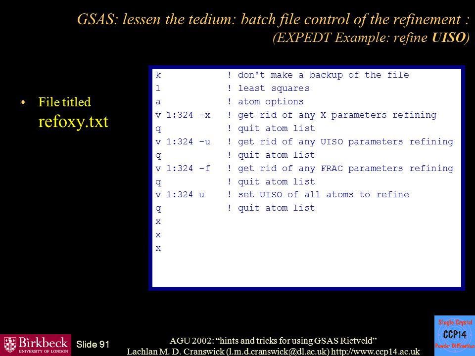 "AGU 2002: ""hints and tricks for using GSAS Rietveld"" Lachlan M. D. Cranswick (l.m.d.cranswick@dl.ac.uk) http://www.ccp14.ac.uk Slide 91 GSAS: lessen t"