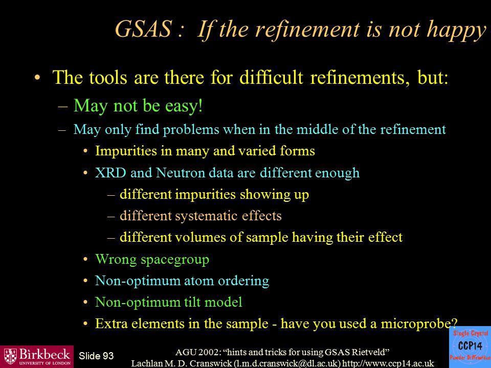 "AGU 2002: ""hints and tricks for using GSAS Rietveld"" Lachlan M. D. Cranswick (l.m.d.cranswick@dl.ac.uk) http://www.ccp14.ac.uk Slide 93 GSAS : If the"