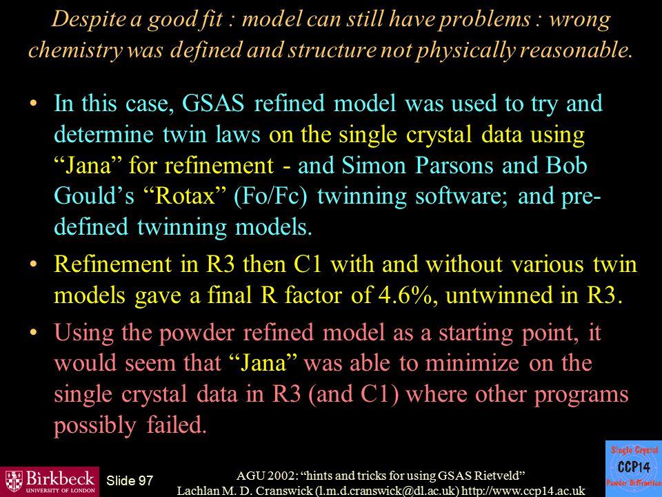 "AGU 2002: ""hints and tricks for using GSAS Rietveld"" Lachlan M. D. Cranswick (l.m.d.cranswick@dl.ac.uk) http://www.ccp14.ac.uk Slide 97 Despite a good"