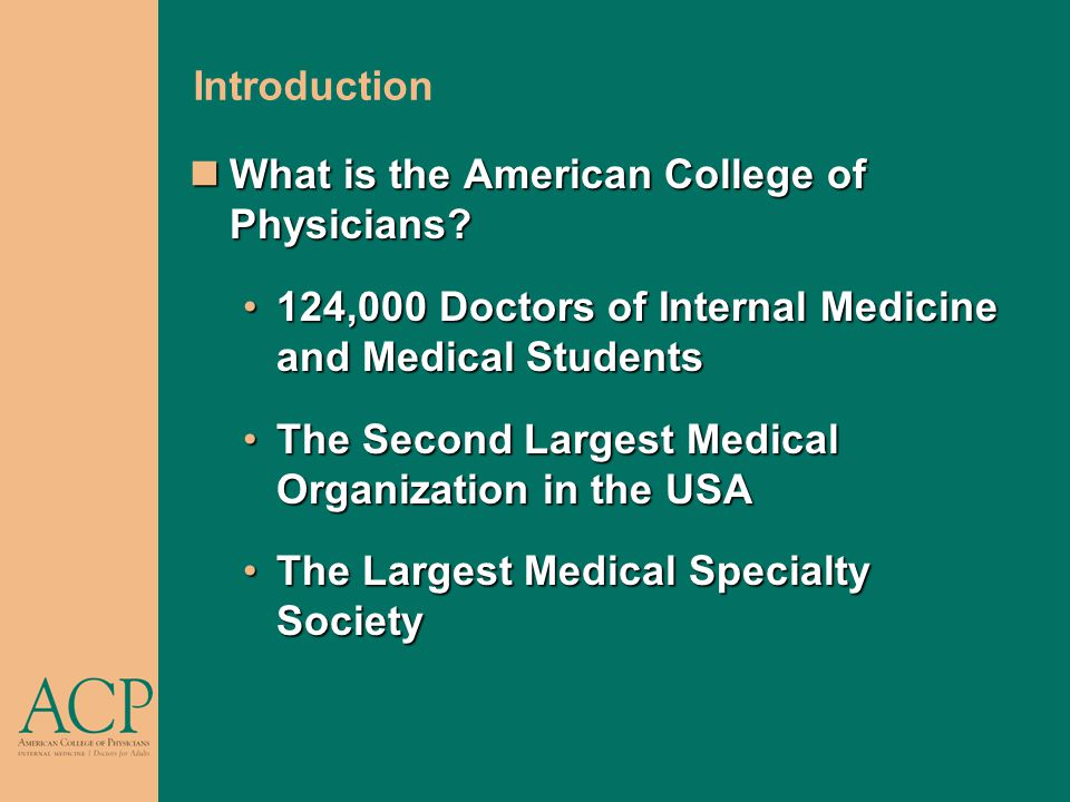 Introduction What is the American College of Physicians.
