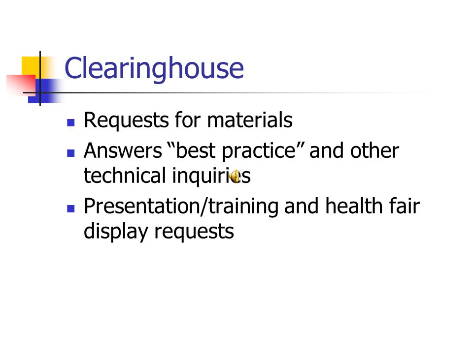 Clearinghouse Requests for materials Answers best practice and other technical inquiries Presentation/training and health fair display requests