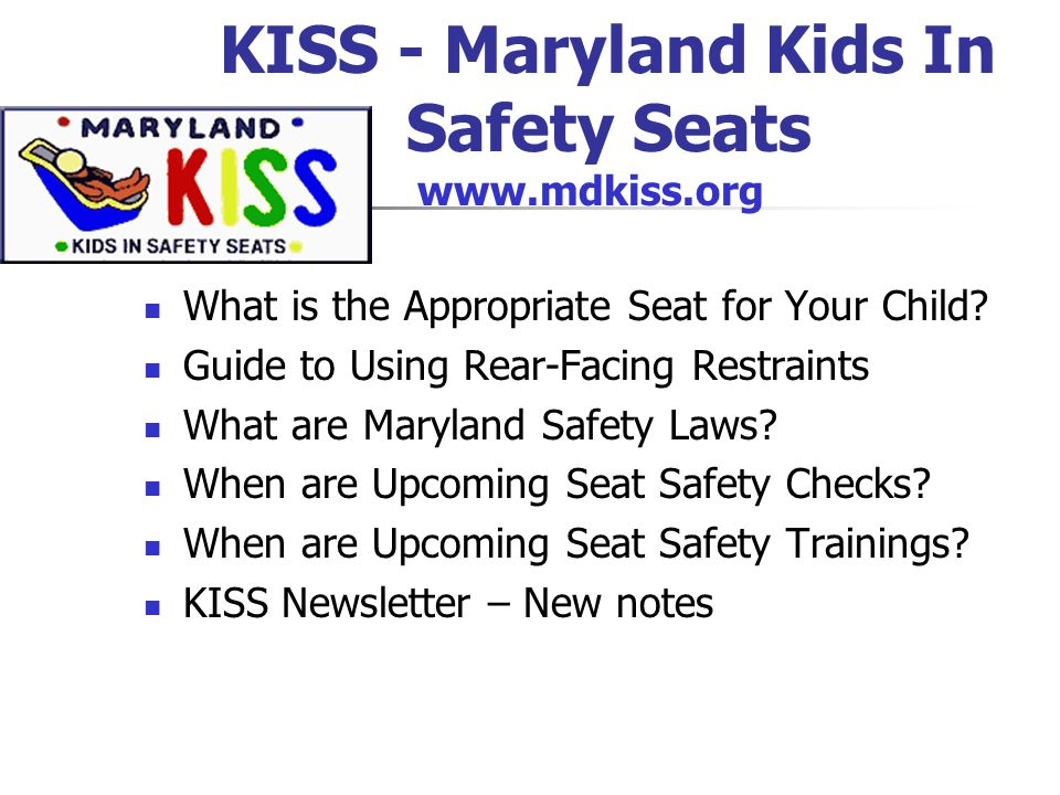 KISS - Maryland Kids In Safety Seats What is the Appropriate Seat for Your Child.