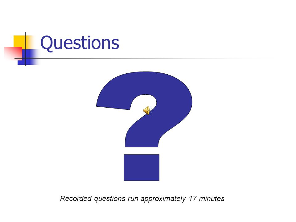 Questions Recorded questions run approximately 17 minutes