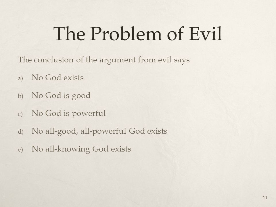 The Problem of Evil The conclusion of the argument from evil says a) No God exists b) No God is good c) No God is powerful d) No all-good, all-powerfu