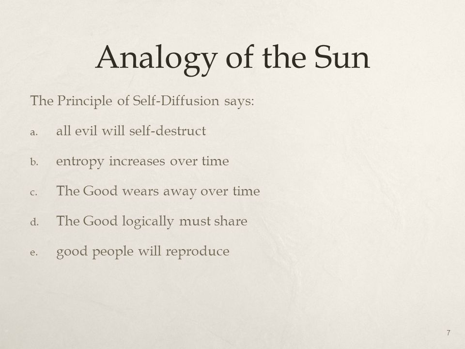 Analogy of the Sun The Principle of Self-Diffusion says: a. all evil will self-destruct b. entropy increases over time c. The Good wears away over tim