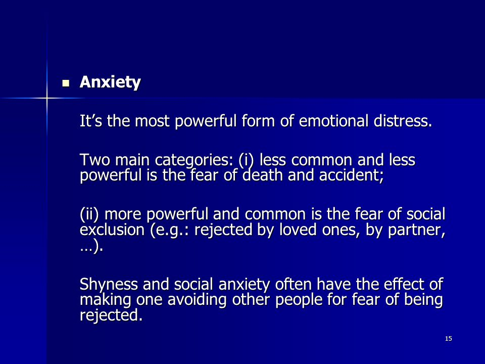 15 Anxiety Anxiety It's the most powerful form of emotional distress.