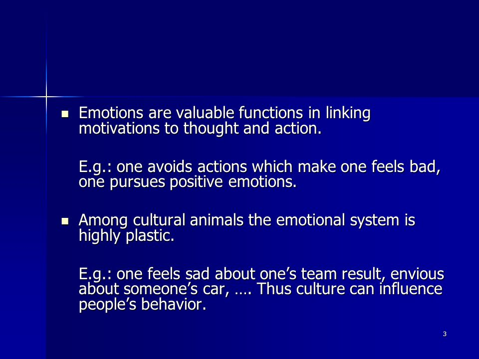 3 Emotions are valuable functions in linking motivations to thought and action.