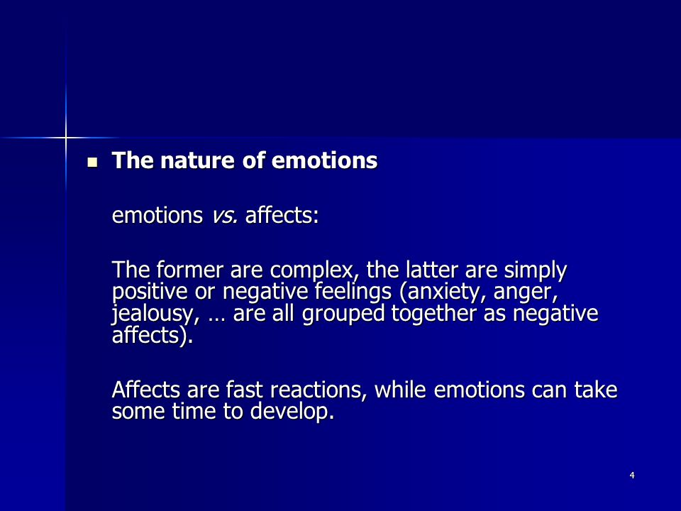 5 Affects seem linked to the automatic mind while emotions seem more closed to the conscious system.