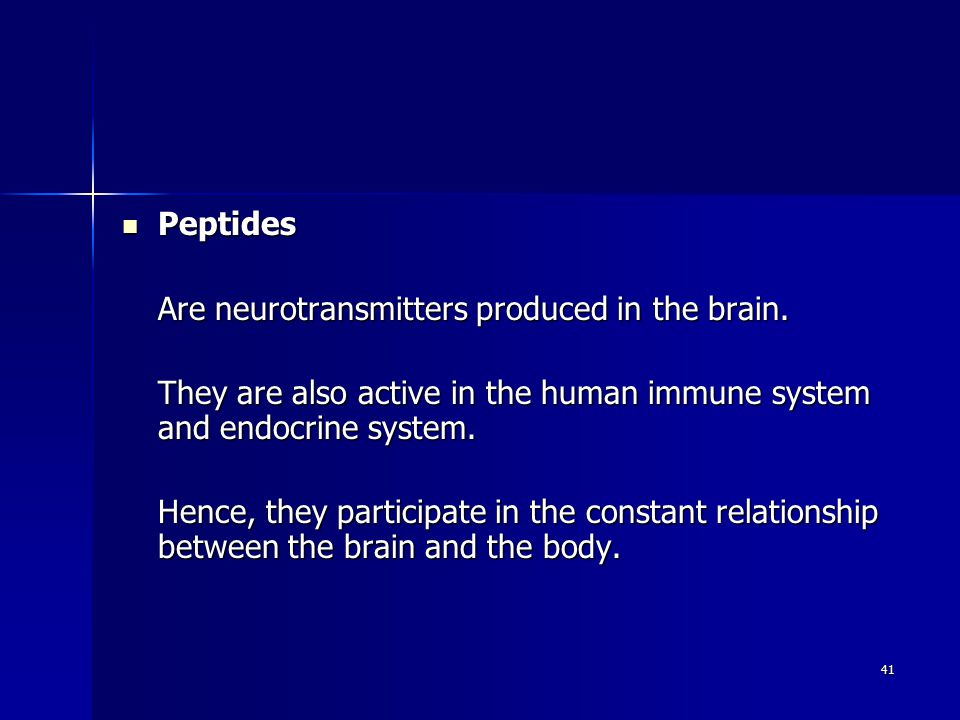 41 Peptides Peptides Are neurotransmitters produced in the brain.