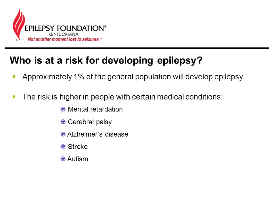 Who is at a risk for developing epilepsy.