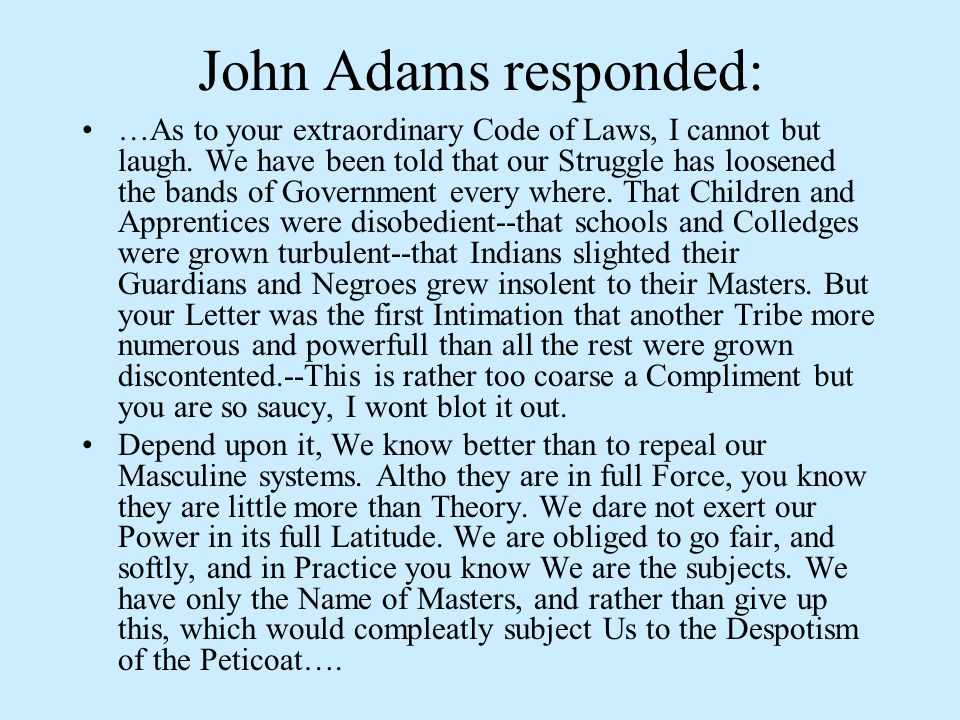 John Adams responded: …As to your extraordinary Code of Laws, I cannot but laugh.