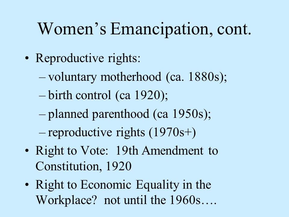 Women's Emancipation, cont. Reproductive rights: –voluntary motherhood (ca.