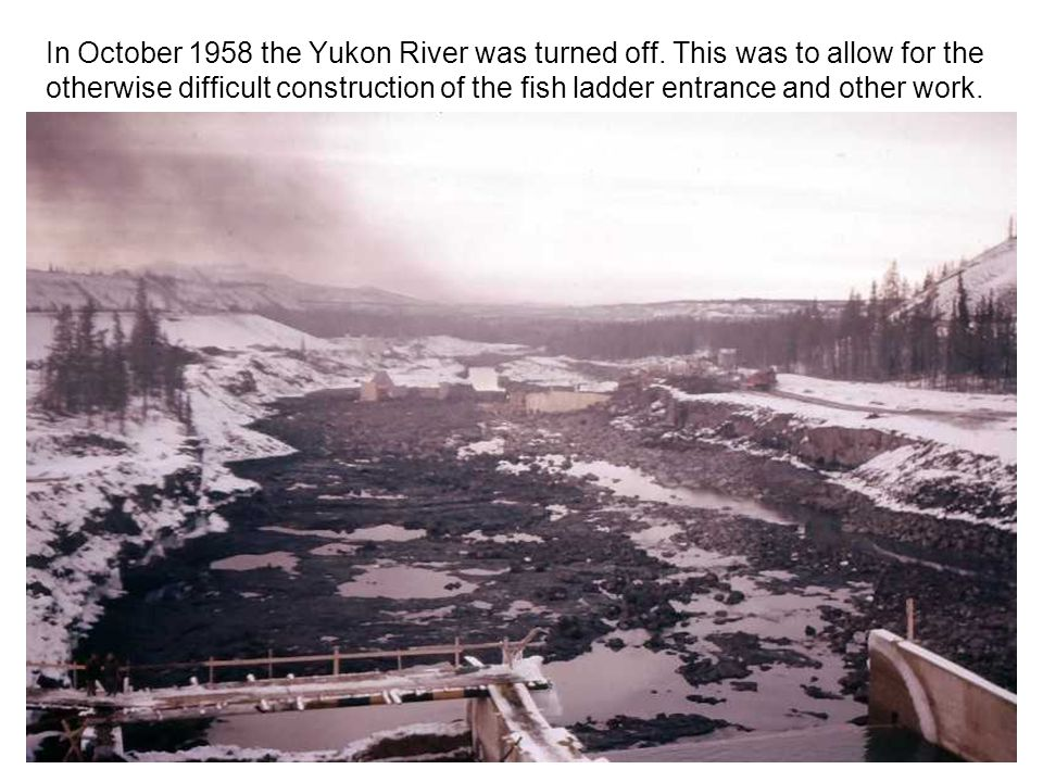 In October 1958 the Yukon River was turned off.