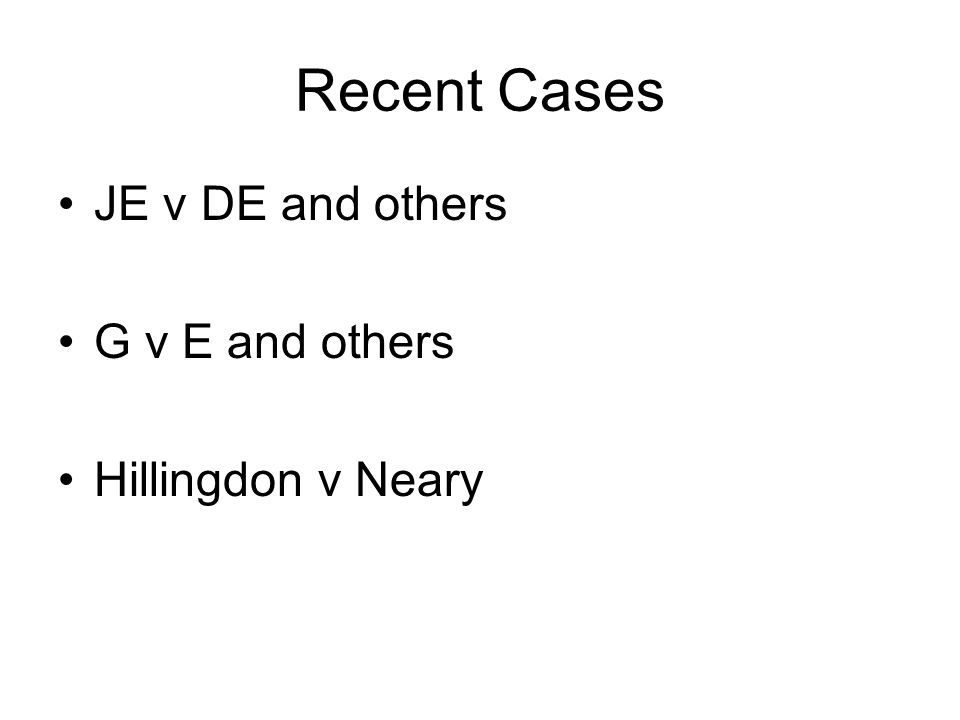 Recent Cases JE v DE and others G v E and others Hillingdon v Neary
