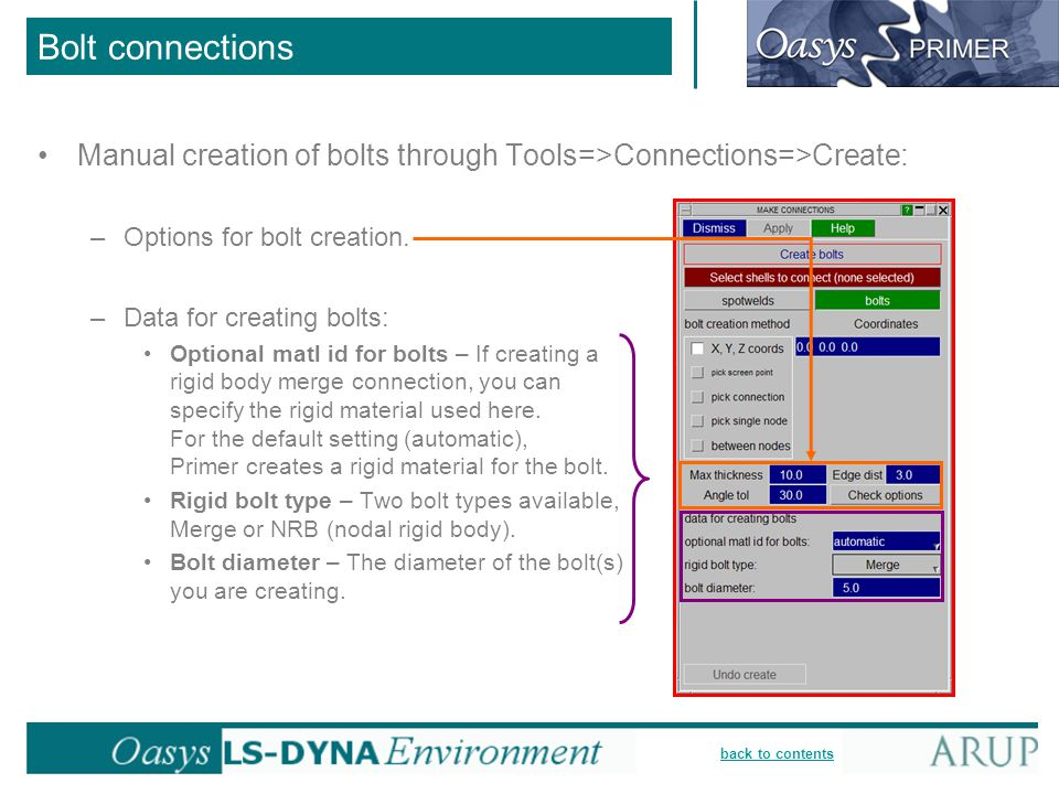 back to contents Bolt connections Manual creation of bolts through Tools=>Connections=>Create: –Options for bolt creation. –Data for creating bolts: O