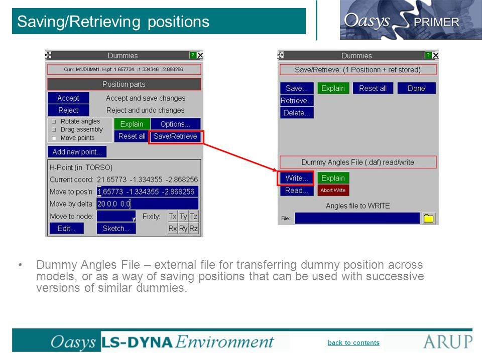 back to contents Saving/Retrieving positions Dummy Angles File – external file for transferring dummy position across models, or as a way of saving po