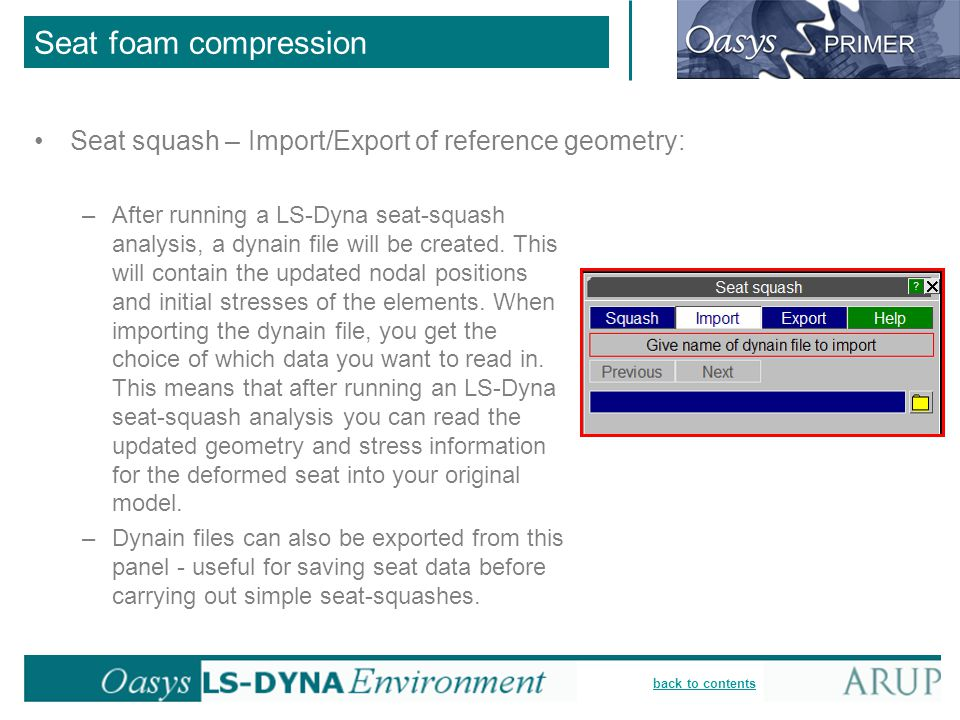 back to contents Seat foam compression Seat squash – Import/Export of reference geometry: –After running a LS-Dyna seat-squash analysis, a dynain file