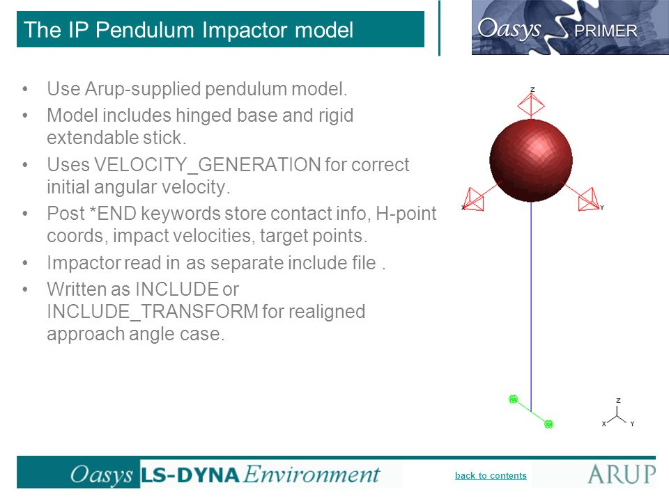 back to contents The IP Pendulum Impactor model Use Arup-supplied pendulum model. Model includes hinged base and rigid extendable stick. Uses VELOCITY