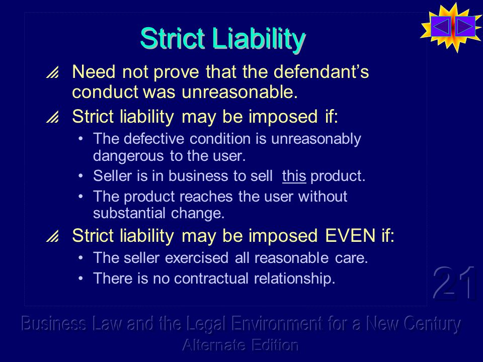 Strict Liability  Need not prove that the defendant's conduct was unreasonable.
