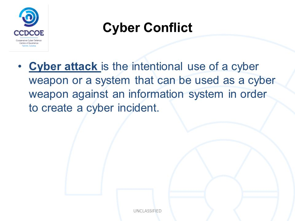 Cyber Conflict Cyber attack is the intentional use of a cyber weapon or a system that can be used as a cyber weapon against an information system in order to create a cyber incident.