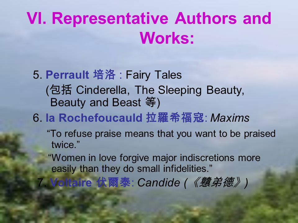 VI. Representative Authors and Works: 5. Perrault 培洛 : Fairy Tales ( 包括 Cinderella, The Sleeping Beauty, Beauty and Beast 等 ) 6. la Rochefoucauld 拉羅希福