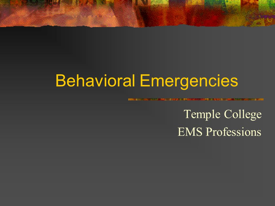 Behavioral Emergencies Temple College EMS Professions