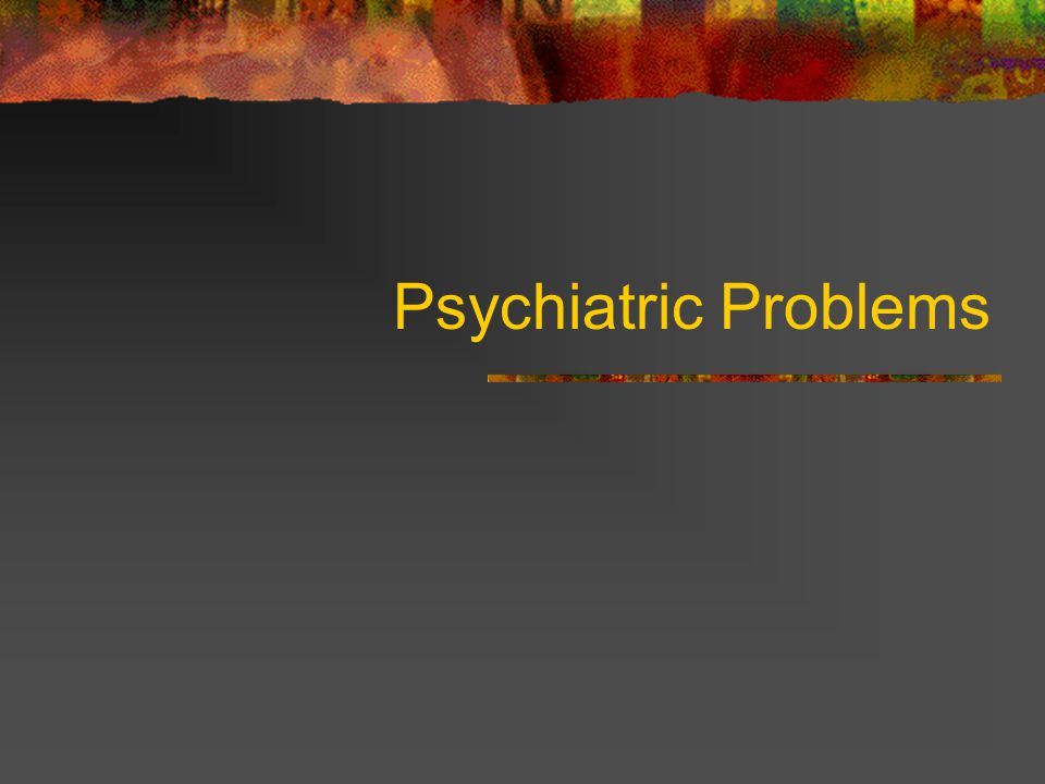 Psychiatric Problems