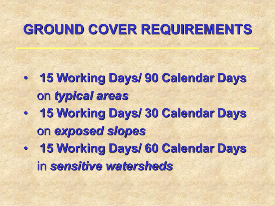 GROUND COVER REQUIREMENTS 15 Working Days/ 90 Calendar Days15 Working Days/ 90 Calendar Days on typical areas on typical areas 15 Working Days/ 30 Cal