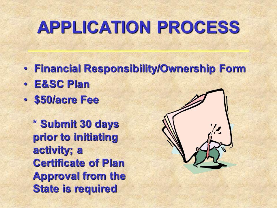 APPLICATION PROCESS Financial Responsibility/Ownership FormFinancial Responsibility/Ownership Form E&SC PlanE&SC Plan $50/acre Fee$50/acre Fee Submit