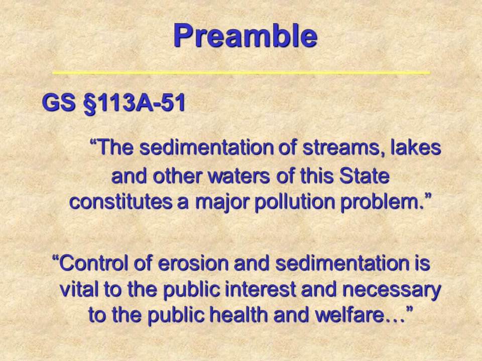 """GS §113A-51 """"The sedimentation of streams, lakes and other waters of this State constitutes a major pollution problem."""" """"Control of erosion and sedime"""