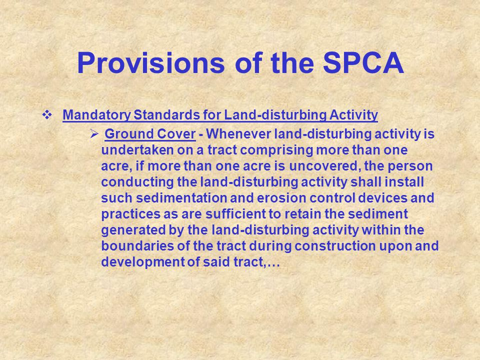 Provisions of the SPCA  Mandatory Standards for Land-disturbing Activity  Ground Cover - Whenever land-disturbing activity is undertaken on a tract