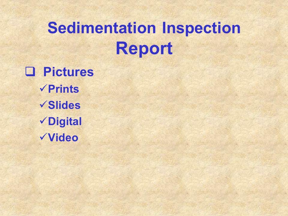 Sedimentation Inspection Report  Pictures Prints Slides Digital Video