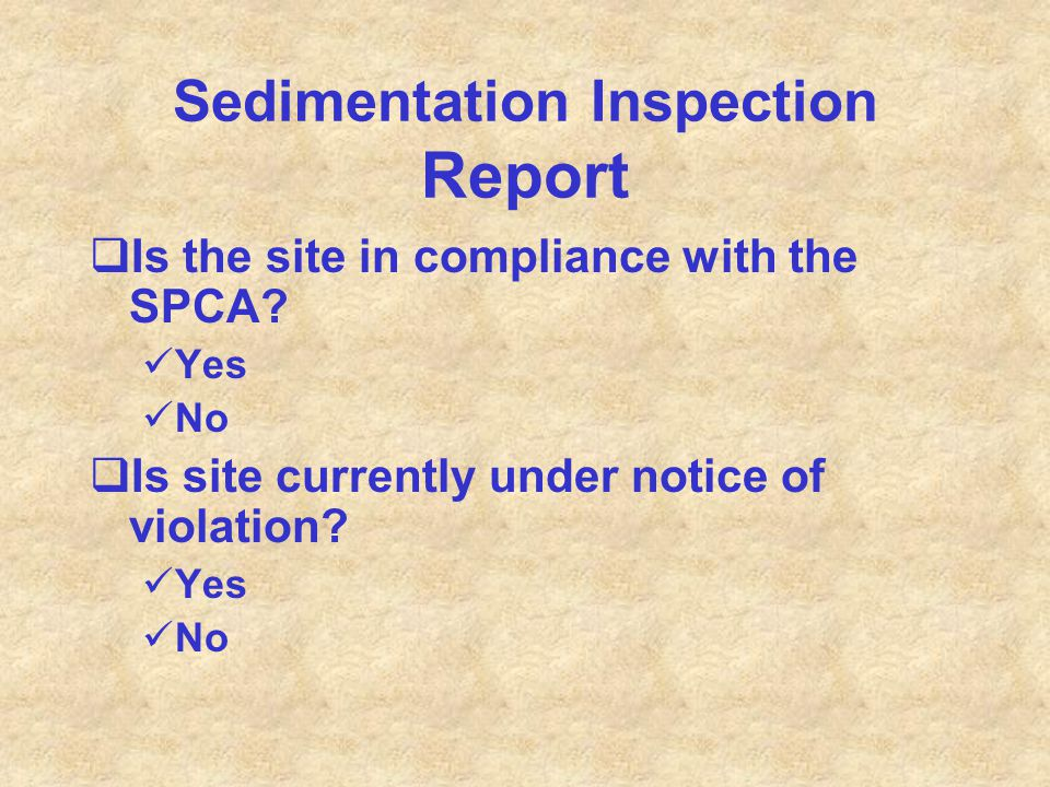 Sedimentation Inspection Report  Is the site in compliance with the SPCA? Yes No  Is site currently under notice of violation? Yes No