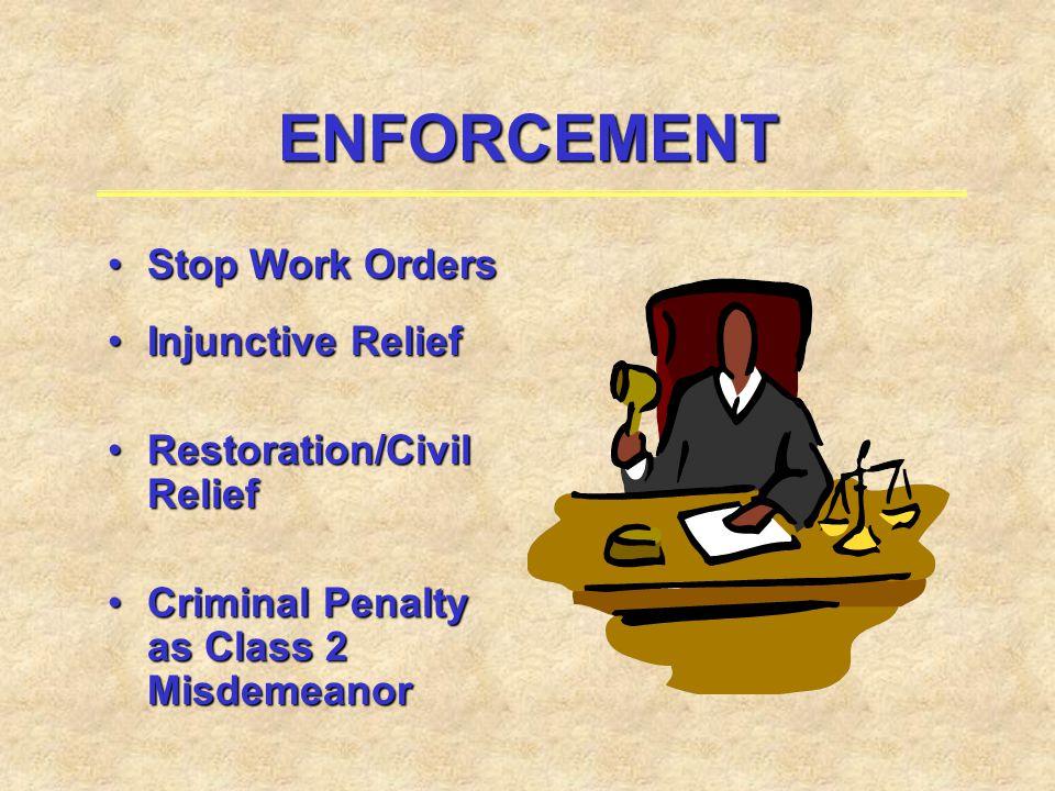 ENFORCEMENT Stop Work OrdersStop Work Orders Injunctive ReliefInjunctive Relief Restoration/Civil ReliefRestoration/Civil Relief Criminal Penalty as C