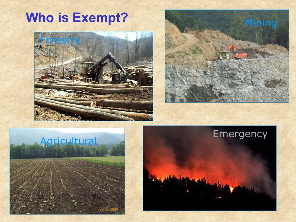 Who is Exempt? Forestry Mining Agricultural Emergency