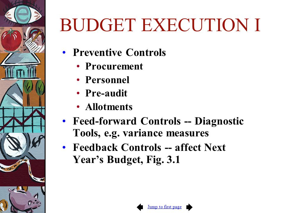 Jump to first page BUDGET EXECUTION I Preventive Controls Procurement Personnel Pre-audit Allotments Feed-forward Controls -- Diagnostic Tools, e.g.