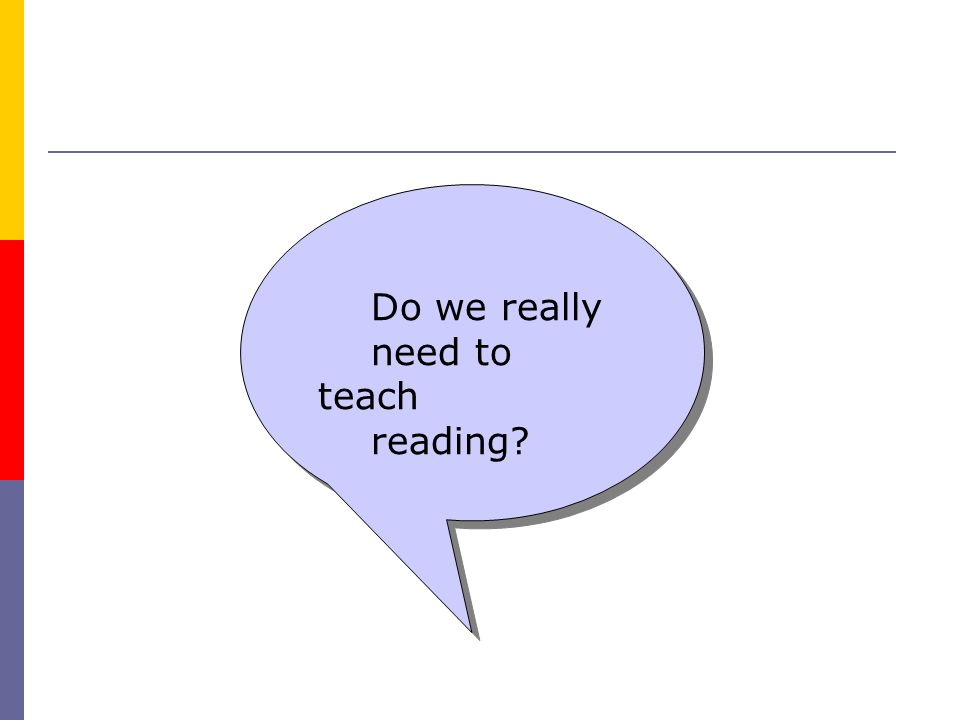 Do we really need to teach reading? Do we really need to teach reading?