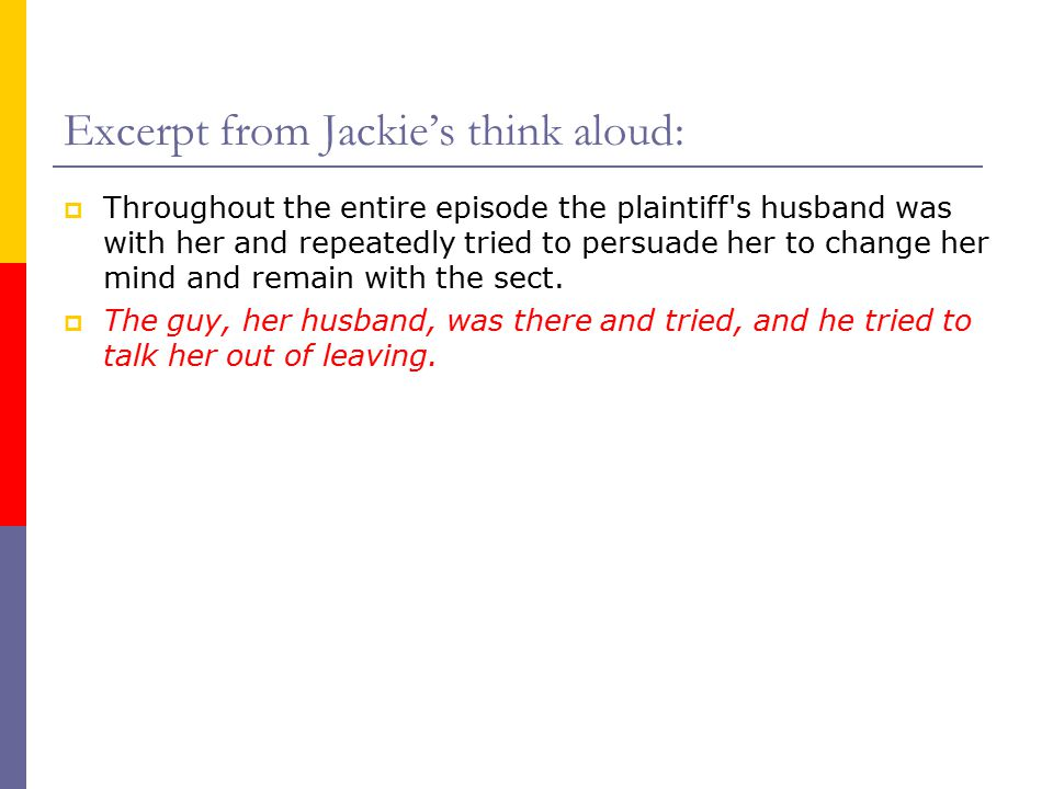 Excerpt from Jackie's think aloud:  Throughout the entire episode the plaintiff s husband was with her and repeatedly tried to persuade her to change her mind and remain with the sect.