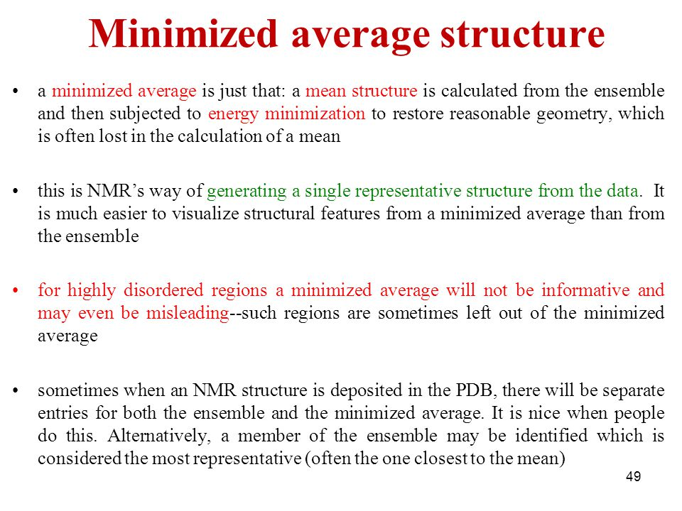 Minimized average structure a minimized average is just that: a mean structure is calculated from the ensemble and then subjected to energy minimizati