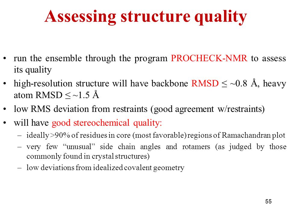 Assessing structure quality run the ensemble through the program PROCHECK-NMR to assess its quality high-resolution structure will have backbone RMSD