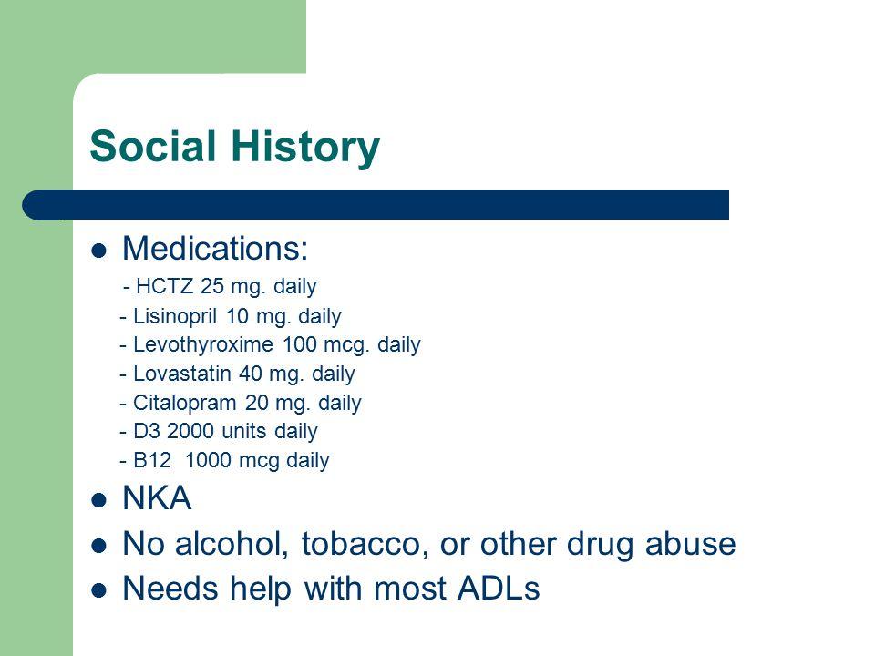 Social History Medications: - HCTZ 25 mg.daily - Lisinopril 10 mg.