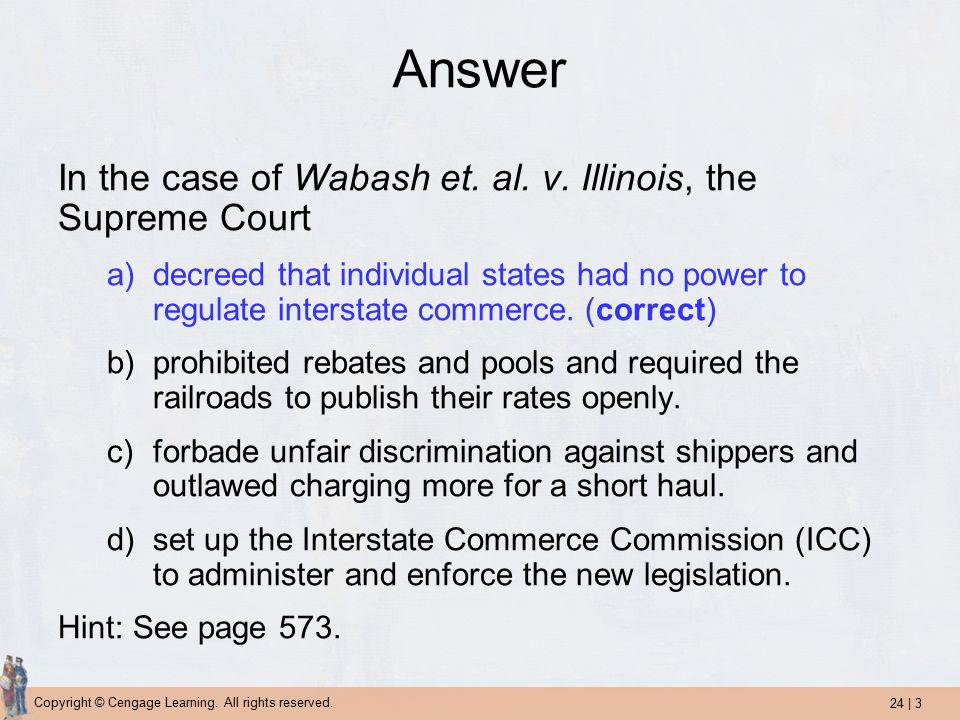 24 | 3 Copyright © Cengage Learning. All rights reserved. Answer In the case of Wabash et. al. v. Illinois, the Supreme Court a)decreed that individua