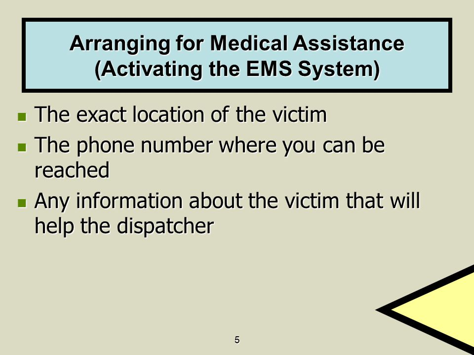 5 Arranging for Medical Assistance (Activating the EMS System) The exact location of the victim The exact location of the victim The phone number wher