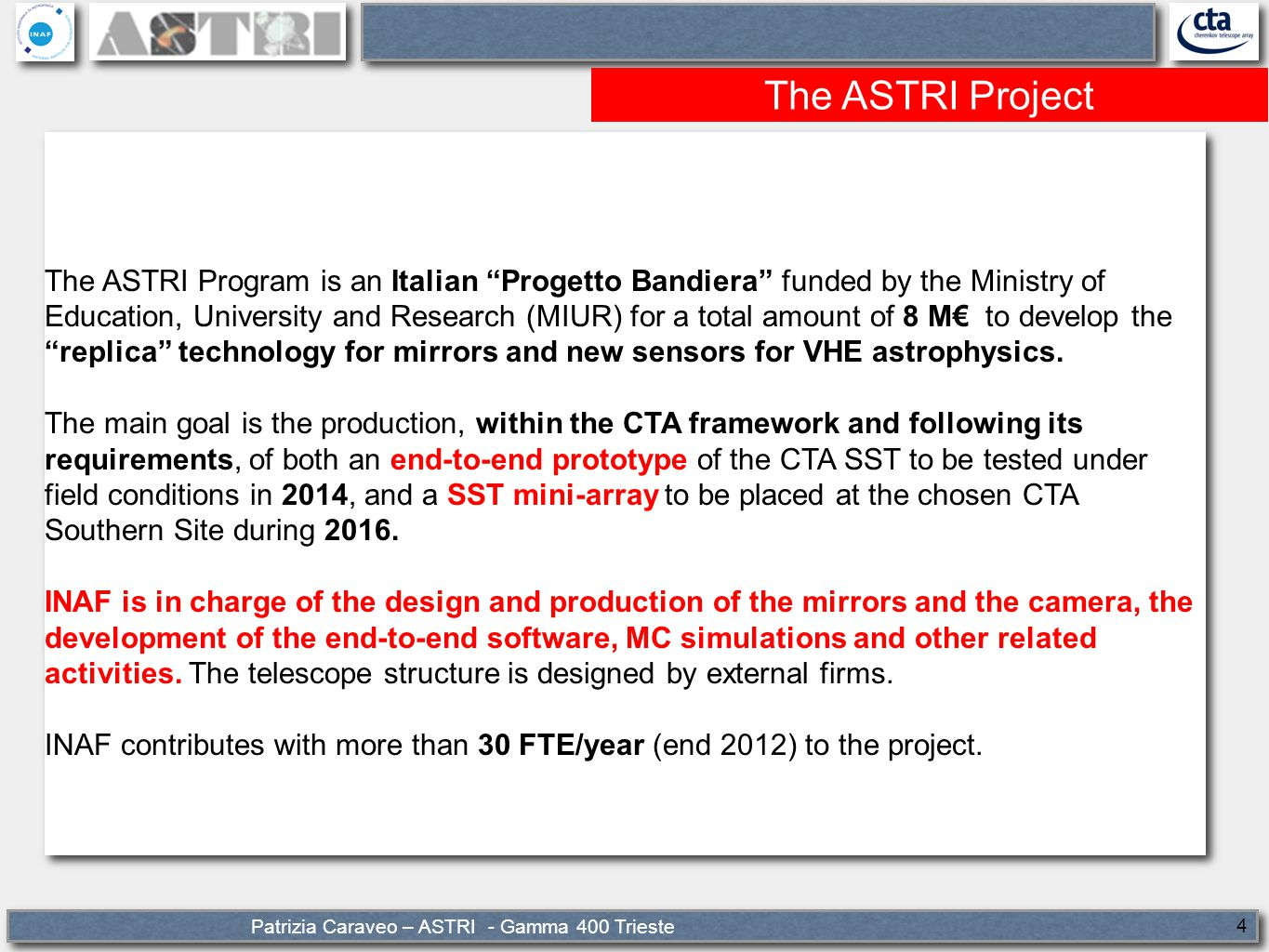 "Patrizia Caraveo – ASTRI - Gamma 400 Trieste 4 The ASTRI Project The ASTRI Program is an Italian ""Progetto Bandiera"" funded by the Ministry of Educati"