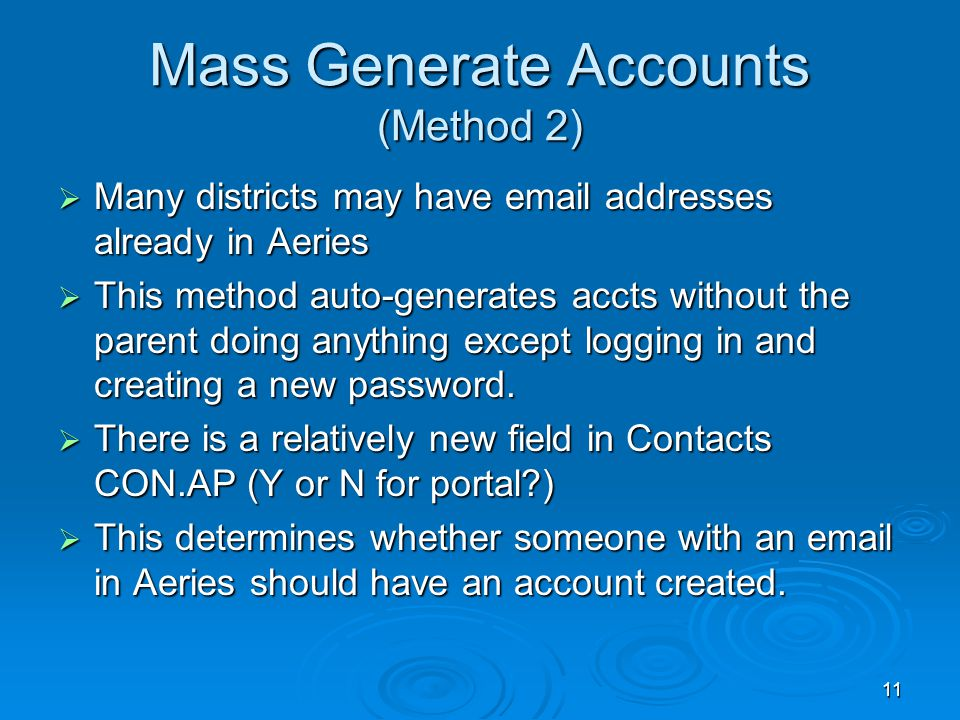 11 Mass Generate Accounts (Method 2)  Many districts may have email addresses already in Aeries  This method auto-generates accts without the parent doing anything except logging in and creating a new password.