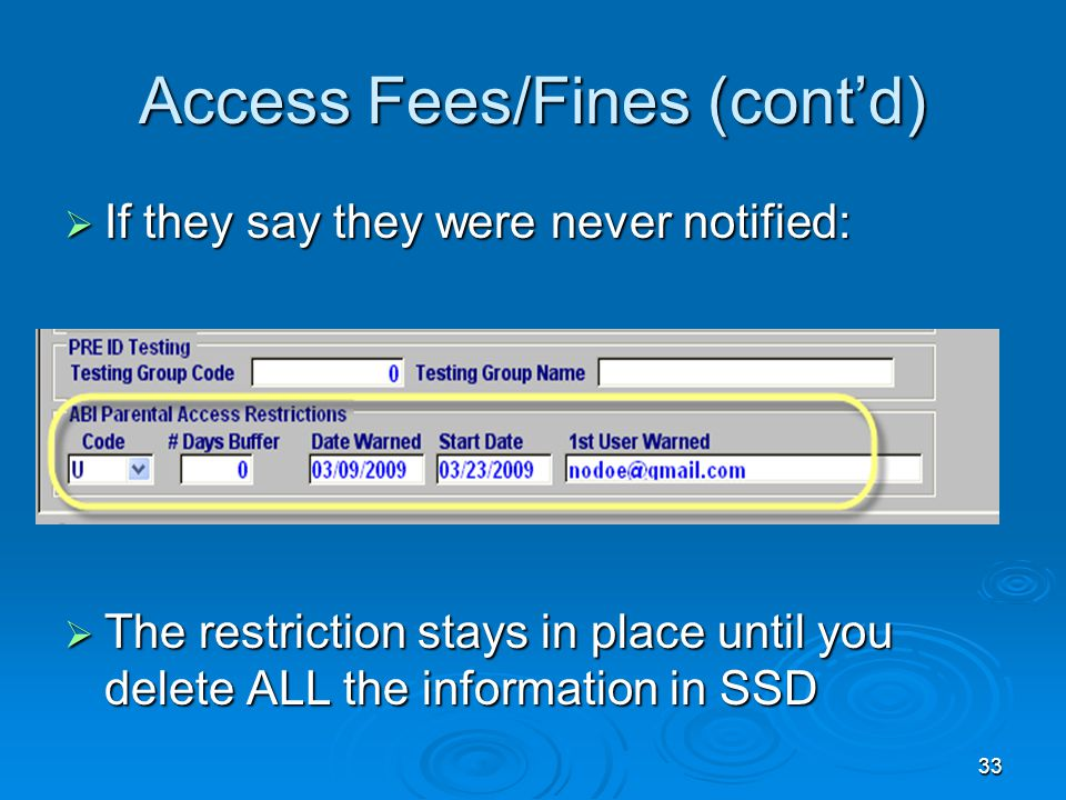 33 Access Fees/Fines (cont'd)  If they say they were never notified:  The restriction stays in place until you delete ALL the information in SSD