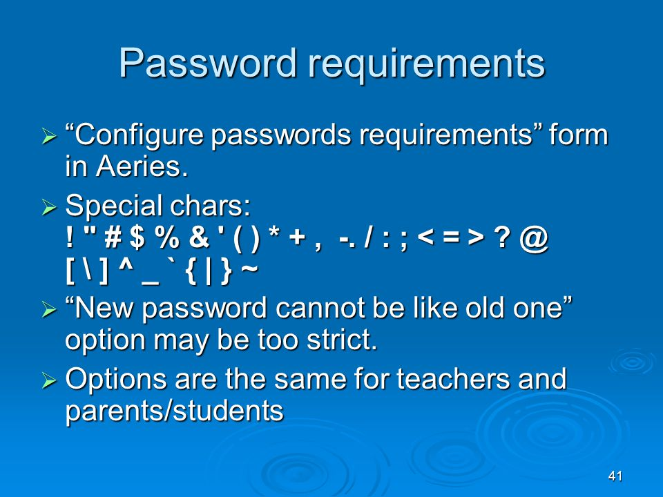 41 Password requirements  Configure passwords requirements form in Aeries.