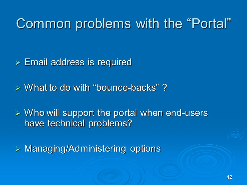 42 Common problems with the Portal  Email address is required  What to do with bounce-backs .