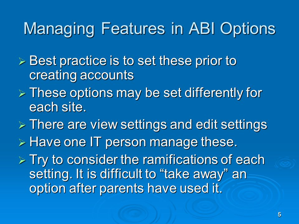 5 Managing Features in ABI Options  Best practice is to set these prior to creating accounts  These options may be set differently for each site.