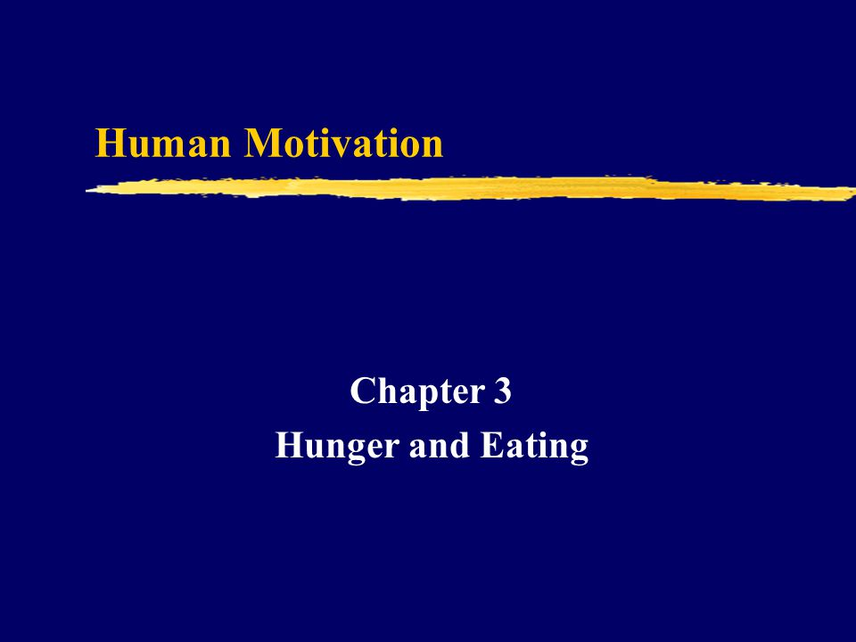 Human Motivation Chapter 3 Hunger and Eating